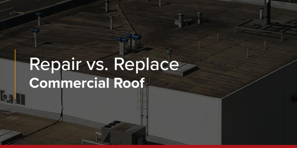 Repair vs Replace Commercial Roof